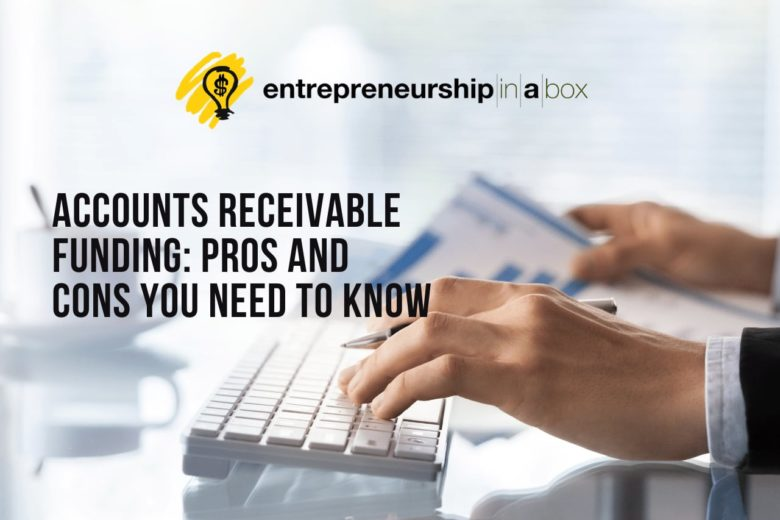 Accounts Receivable Funding - Pros and Cons You Need to Know