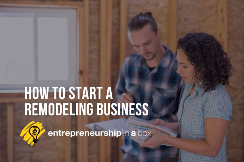 How To Start a Remodeling Business