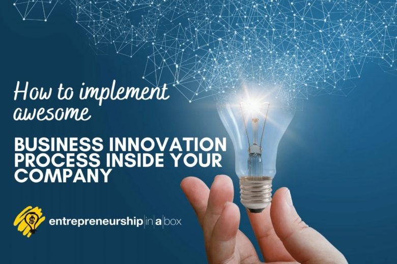 How to Implement Awesome Business Innovation Process Inside Your Company